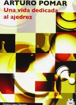 Libro ARTURO POMAR. UNA VIDA DEDICADA AL AJEDREZ