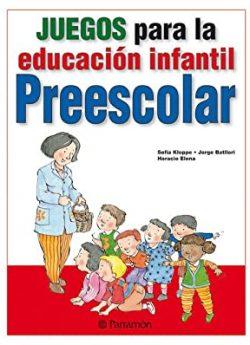 Libro JUEGOS PARA LA EDUCACIÓN INFANTIL PREESCOLAR